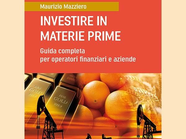 Investire in materie prime: guida completa per operatori e aziende. Recensione e Opinioni